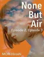None But Air: Episode 2, Episode 3