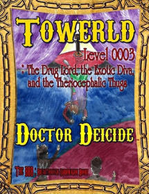 Towerld Level 0003: The Drug Lord, the Exotic Diva, and the Theriocephalic Thugs