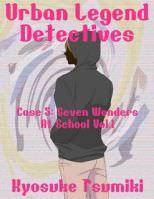 Urban Legend Detectives Case 5: Seven Wonders At School Vol.1