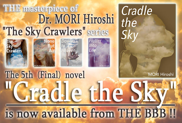 Cradle the Sky, Flutter Into Life, Down to Heaven, None But Air, The Sky Crawlers by MORI, Hiroshi