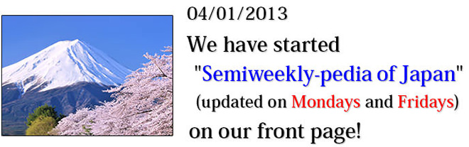 We have started Semiweekly-pedia of Japan (updated on Mondays and Fridays) on our front page!